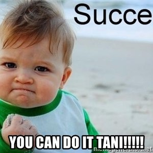 success baby -  You can do it tani!!!!!