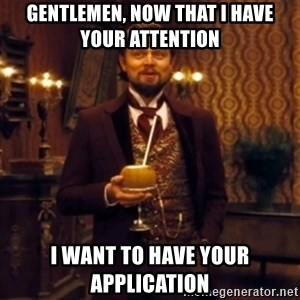 Django Unchained Attention - Gentlemen, Now that I have your attention I want to have your application