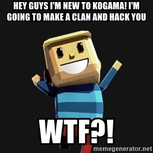 Happy Tourist - Hey guys i'm new to kogama! I'm going to make a clan and hack you WTF?!