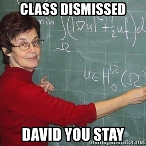 drunk Teacher - Class Dismissed David you stay