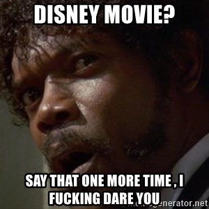 Angry Samuel L Jackson - disney movie? say that one more time , i fucking dare you