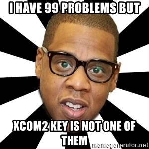 JayZ 99 Problems - I have 99 problems but XCOM2 Key is not one of them