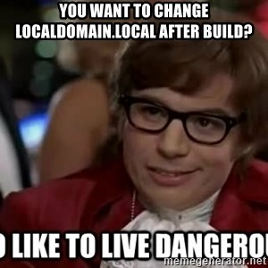 I too like to live dangerously - you want to change localdomain.local after build?