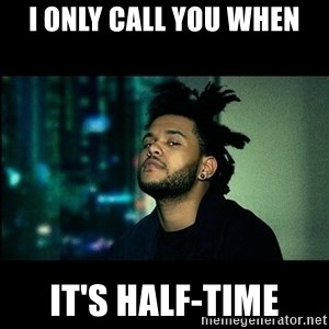 The Weeknd saw what you did there! - I only call you when it's half-time