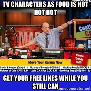 Move Your Karma - Tv characters as food is hot hot hot Get your free likes while you still can