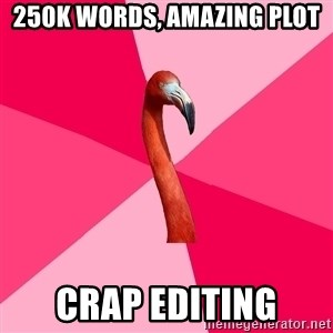 Fanfic Flamingo - 250k words, amazing plot Crap editing