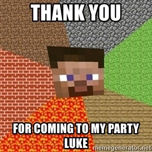 Minecraft Steve - Thank you for coming to my party Luke