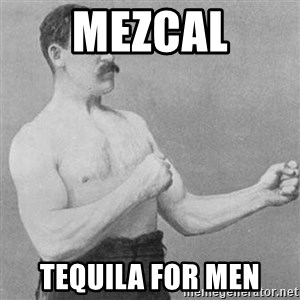 Overly Manly Man, man - mezcal tequila for men