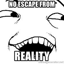 I see what you did there - No Escape from Reality