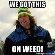 SkierCoach - WE GOT THIS ON WEED!