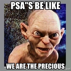"Smeagol - PSA""S be like  we are the precious"