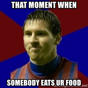 Lionel Messi - that moment when somebody eats ur food