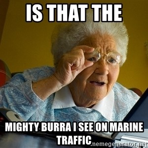 Internet Grandma Surprise - Is that the  Mighty Burra I see on marine traffic