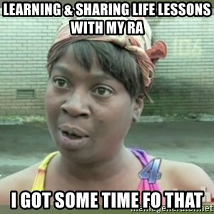 Everybody got time for that - LEARNING & sharing LIFE LESSONS WITH MY RA I GOT SOME TIME FO THAT