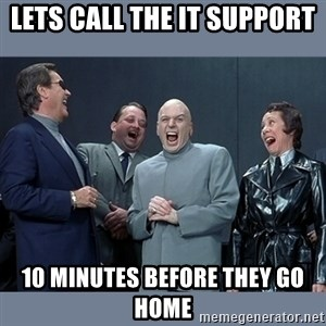 Dr. Evil and His Minions - Lets call the IT support 10 minutes before they go home