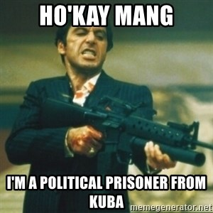 Tony Montana - Ho'Kay Mang I'm a political prisoner from KUBA