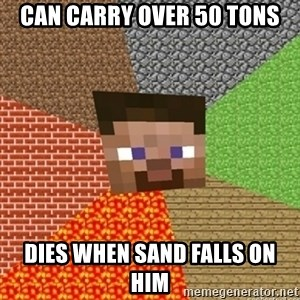 Minecraft Steve - CAN CARRY OVER 50 TONS DIES WHEN SAND FALLS ON HIM