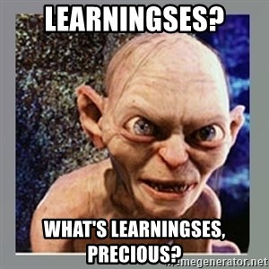 Smeagol - learningses? what's learningses, precious?