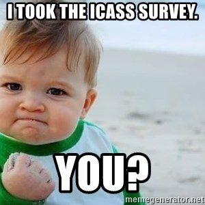 fist pump baby - I took the icass survey. YOU?