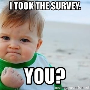 fist pump baby - I took the survey. you?