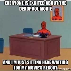 Spiderman Desk - Everyone is excited about the Deadpool movie and I'm just sitting here waiting for my movie's reboot