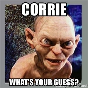 Smeagol - Corrie What's your guess?