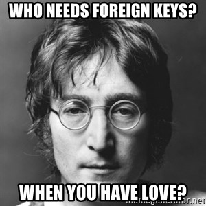 John Lennon - who needs foreign keys? when you have love?