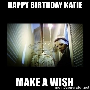 Michael Myers - Happy birthday katie make a wish