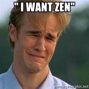 "Crying Dawson - "" I WANT ZEN"""