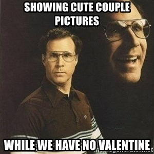 will ferrell - showing cute couple pictures while we have no valentine