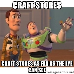 Toy story - Craft Stores Craft stores as far as the eye can see