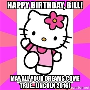 Hello Kitty - happy birthday, bill! may all your dreams come true...lincoln 2016!