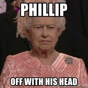 the queen olympics - Phillip OFF WITH HIS HEAD