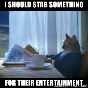 I should buy a boat - i should stab something for their entertainment