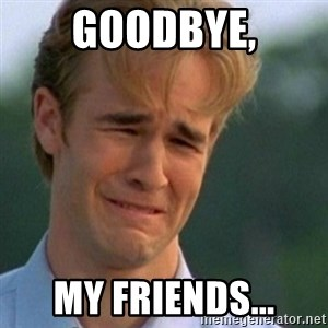 Crying Dawson - Goodbye, My Friends...