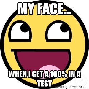Awesome Smiley - My face... when i get a 100% in a test