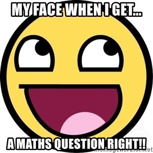 Awesome Smiley - My face when i get... a maths question right!!