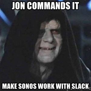 Sith Lord - JON commands it Make sonos work with slack