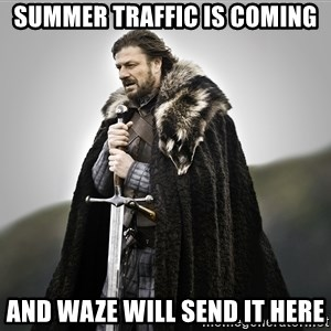 ned stark as the doctor - Summer traffic is coming and waze will send it here