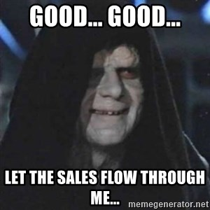 Sith Lord - Good... Good... let the sales flow through me...