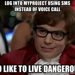 I too like to live dangerously - log into myproject using sms instead of voice call