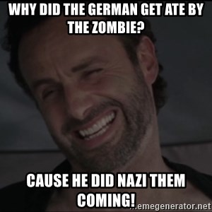RICK THE WALKING DEAD - Why did the German get ate by the zombie? Cause he did Nazi them coming!