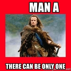 Highlander -         MAN A There can be only one