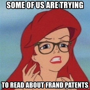 Hipster Ariel- - Some of us are trying to read about FRAND patents