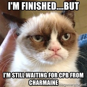 Grumpy Cat 2 - I'M FINISHED....BUT I'M STILL WAITING FOR CPB FROM CHARMAINE