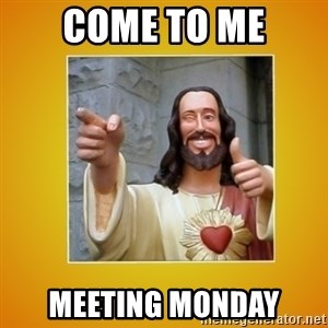 Buddy Christ - come to me meeting monday