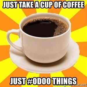 Cup of coffee - Just take a cup of coffee Just #odoo things