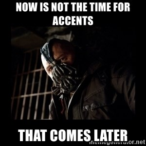 Bane Meme - Now is not the time for accents that comes later
