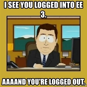 aaand its gone - I see you logged into EE 3. AAAAND you're logged out.