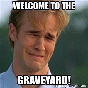 Crying Dawson - Welcome to the GRAVEYARD!